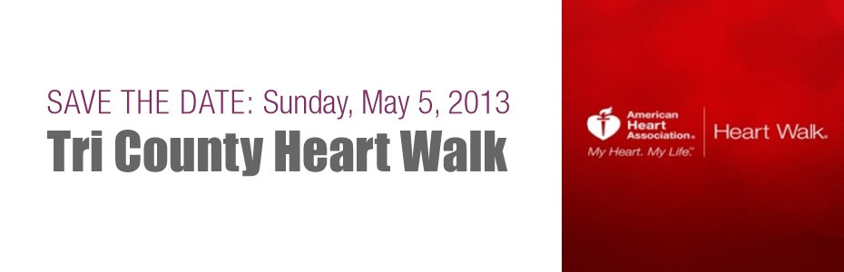SAVE THE DATE: Sunday, May 5, 2013 – Tri County Heart Walk