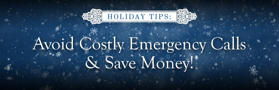 Holiday Tips for Homeowners: Avoid Emergency Calls & Save Money
